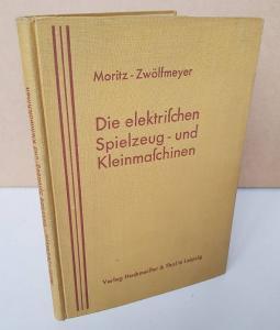 Moritz, Karl. Die elektrischen Spielzeug- und Kleinmaschinen für Gleich- und Wechselstrom.