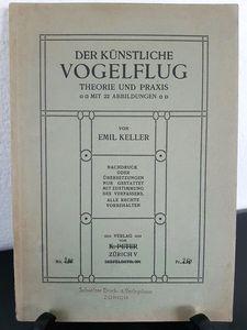 Keller, Emil. Der künstliche Vogelflug. Theorie und Praxis.