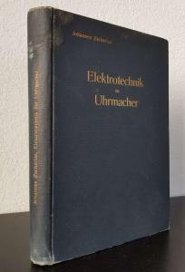 Zacharias, Johannes. Elekrotechnik für Uhrmacher. Mit besonderer Berücksichtigung von Einrichtung, Anlage und Betrieb elektrischer Zeitmesser.
