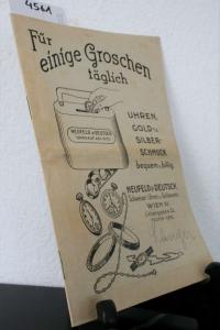 Neufeld & Deutsch, Schweizer Uhren- u. Goldwaren (Hrsg.). Für einige Groschen täglich. Uhren, Gold- u. Silberschmuck bequem u. billig.