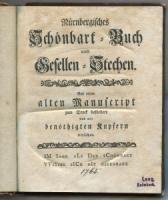 (Feuerlein, Johann Conrad (Hrsg.); Georg Andreas Will (Beitr.). Nürnbergisches Schönbart=Buch und Gesellen=Stechen. Aus einem alten Manuscript zum Druck befördert und mit benöthigten Kupfern versehen.