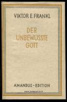 Frankl, Viktor E. Der unbewußte Gott.