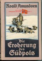 Amundsen, Roald. Die Eroberung des Südpols. Die norwegische Südpolfahrt mit dem Fram 1910 - 1912.