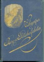 Whymper, Edward. Berg- und Gletscherfahrten in den Alpen in den Jahren 1860 bis 1869.