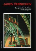 Cernichov - Carlo Olmo u. Alessandro de Magistris (Hrsg.). Jakov Cernichov. Sowjetischer Architekt der Avantgarde.